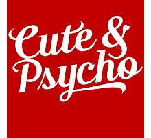 cute & psycho Photographic Print