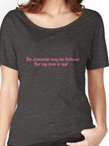 The character may be fictional but my love is real Women's Relaxed Fit T-Shirt