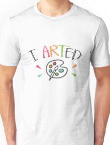I Arted - Paint Palette and Brush - Artist Funny Art Unisex T-Shirt
