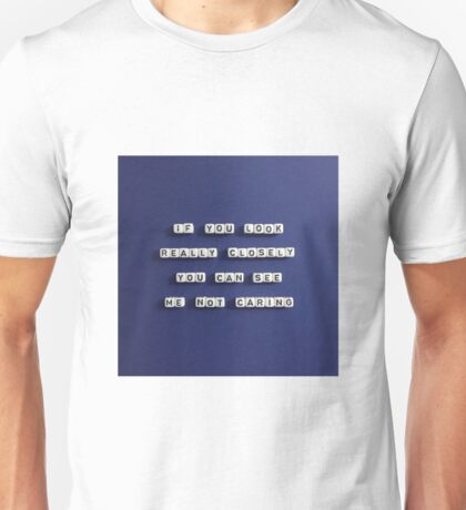 If You Look Really Closely You Can See Me Not Caring Unisex T-Shirt