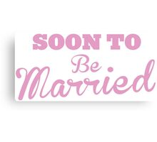 Soon to be MARRIED Canvas Print