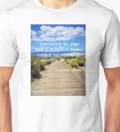 Where I Needed to Be Unisex T-Shirt