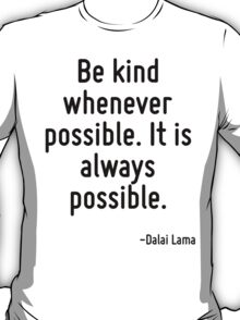 Be kind whenever possible. It is always possible. T-Shirt