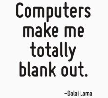 Computers make me totally blank out. by Quotr