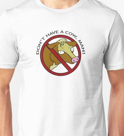 Don´t have a cow man! Unisex T-Shirt
