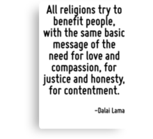 All religions try to benefit people, with the same basic message of the need for love and compassion, for justice and honesty, for contentment. Canvas Print