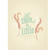 Let Them Be Little Photographic Print
