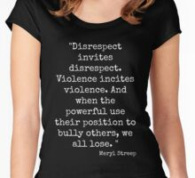 Disrespect invites disrespect. Violence incites violence. And when the powerful use their position to bully others, we all lose. Women's Fitted Scoop T-Shirt