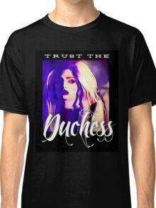 Trust the Duchess Classic T-Shirt
