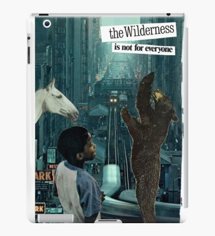 The Wilderness is Not for Everyone iPad Case/Skin