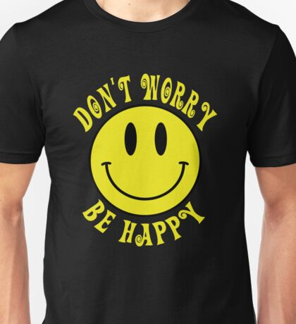 Don't Worry Be Happy Smiley Face Unisex T-Shirt