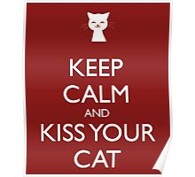 Keep Calm and Kiss Your Cat Poster