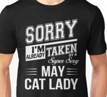 Sorry I'm already taken by a super sexy May Cat Lady Unisex T-Shirt