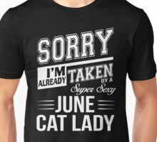 Sorry I'm already taken by a super sexy June Cat Lady Unisex T-Shirt