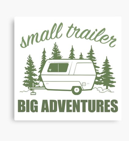 Small Trailer Big Adventures Canvas Print