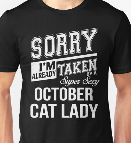 Sorry I'm already taken by a super sexy October Cat Lady Unisex T-Shirt
