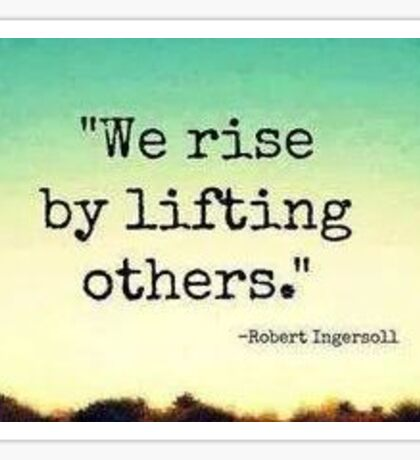 We rise by lifting others Sticker
