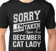 Sorry I'm already taken by a super sexy December Cat Lady Unisex T-Shirt