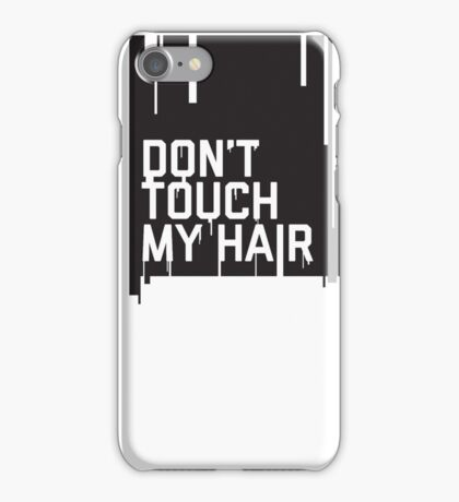 Don't Touch My Hair iPhone Case/Skin