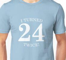 I Turned 24 Twice! Unisex T-Shirt