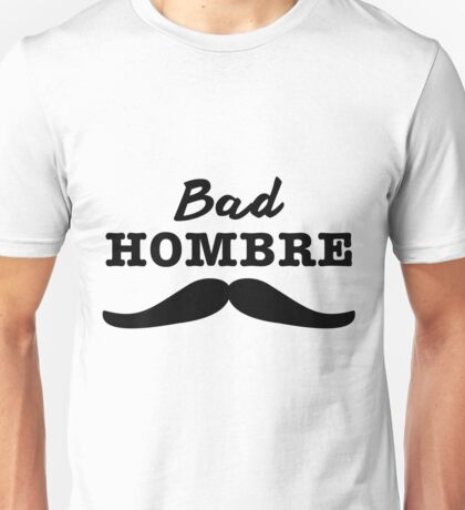 Bad Hombre - Trump Presidential Election 2016 Funny Quote Unisex T-Shirt