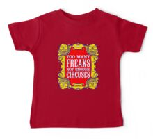 Too many freaks not enough circuses Baby Tee
