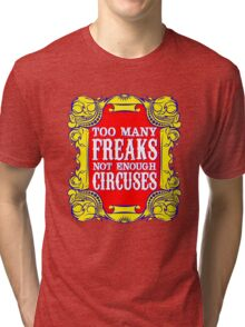 Too many freaks not enough circuses Tri-blend T-Shirt