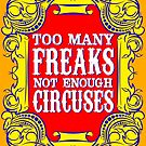 Too many freaks not enough circuses by monsterplanet