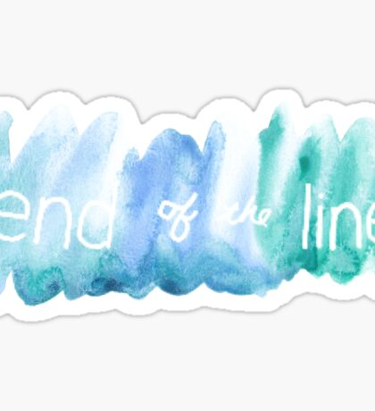 with you till the end of the line Sticker