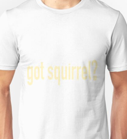 Got Squirrel - squirrel shirt Unisex T-Shirt