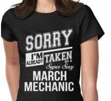 Sorry I'm already taken by a super sexy March Mechanic Womens Fitted T-Shirt