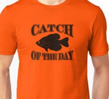Catch of the Day - Crappie Unisex T-Shirt