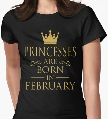 PRINCESSES ARE BORN IN FEBRUARY Womens Fitted T-Shirt
