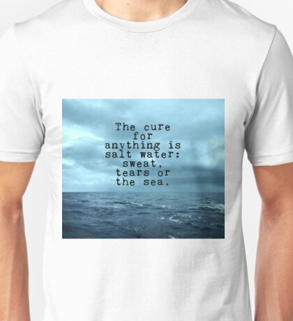 The cure for anything is salt water Unisex T-Shirt