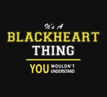 It's A BLACKHEART thing, you wouldn't understand !! by satro