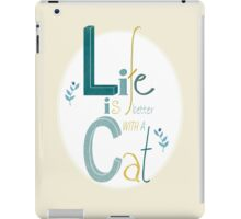 Life is better with a Cat iPad Case/Skin