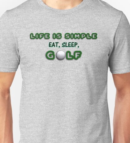 Life is Simple - Golf! Unisex T-Shirt