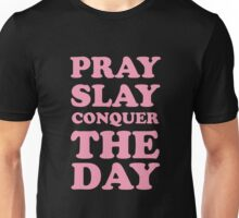 Pray Slay Conquer The Day Unisex T-Shirt