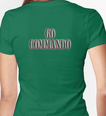 Go Commando, free-balling, males, free-buffing females, Boot Camp, Soldier, Army, War Womens Fitted T-Shirt