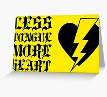 Less Tongue More Heart w/ HEART. Greeting Card
