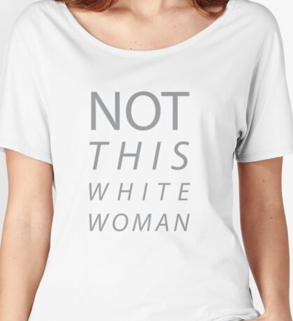 Not This White Woman Women's Relaxed Fit T-Shirt