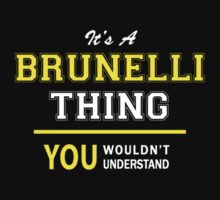 It's A BRUNELLI thing, you wouldn't understand !! by satro