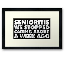 Hilarious 'Senioritis: We Stopped Caring About a Week Ago' Accessories Framed Print