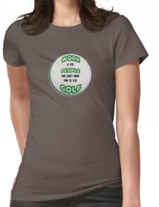 Work is for People who don't Golf Womens Fitted T-Shirt