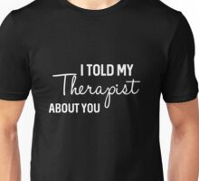 Best Seller: I Really Told My Therapist About You Unisex T-Shirt