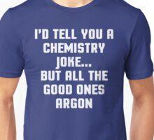Chemistry Joke Funny Quote Unisex T-Shirt