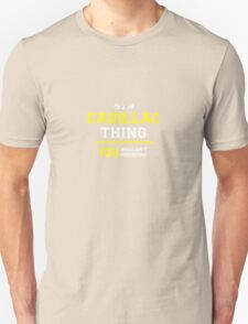 It's A CADILLAC thing, you wouldn't understand !! T-Shirt