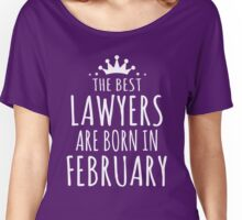 THE BEST LAWYERS ARE BORN IN FEBRUARY Women's Relaxed Fit T-Shirt