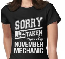 Sorry I'm already taken by a super sexy November Mechanic Womens Fitted T-Shirt