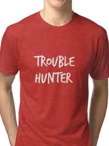 Trouble Hunter Tri-blend T-Shirt